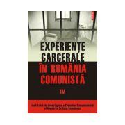 EXPERIENTE CARCERALE IN ROMANIA COMUNISTA VOL IV