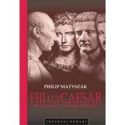 Fiii lui Caesar. Prima dinastie a Romei Imperiale