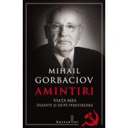 Mihail Gorbaciov. Amintiri. Viata mea inainte si dupa Perestroka