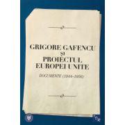 Grigore Gafencu si proiectul Europei Unite. Documente 1944-1956