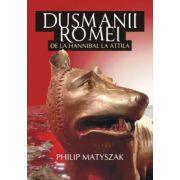 DUSMANII ROMEI. DELA HANNIBAL LA ATTILA