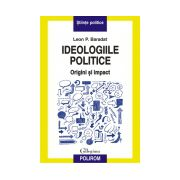 IDEOLOGIILE POLITICE. Origini si impact