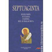 SEPTUAGINTA. IEZECHEL, SUZANA, DANIEL, BEL SI BALAURUL Vol 6/II
