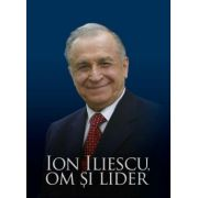ION ILIESCU. OM SI LIDER