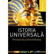 ISTORIA UNIVERSALA. Preistoria si Antichitatea Vol I