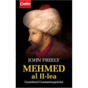 MEHMED AL II - LEA. Cuceritorul Constantinopolului