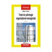 Tratat de psihologie organizational-manageriala. Vol I