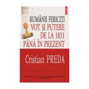 RUMANII FERICITI. VOT SI PUTERE DE LA 1831 PANA IN PREZENT