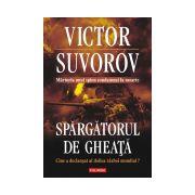 SPARGATORUL DE GHEATA. Cine a declansat al doilea razboi mondial?