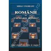ROMANII SI 'TALHARII ROMEI'