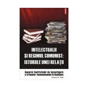 INTELECTUALII SI REGIMUL COMUNIST: ISTORIILE UNEI RELATII VOL IV