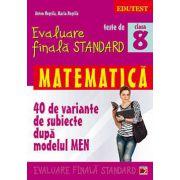 TESTE DE EVALUARE FINALA STANDARD. MATEMATICA CLASA A VIII - a