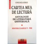 CARTEA MEA DE LECTURA. ANTOLOGIE DE LITERATURA UNIVERSALA. PENTRU CLASELE V-VIII