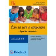 Cum sa scrii o compunere - tipuri de compunere pentru clasele VII-VIII