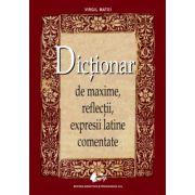Dictionar de maxime, reflectii, expresii latine comentate