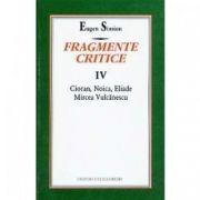 FRAGMENTE CRITICE VOL IV