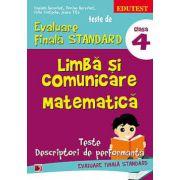 TESTE DE EVALUARE FINALA STANDARD. LIMBA SI COMUNICARE. MATEMATICA CLASA A IV - a