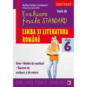 TESTE DE EVALUARE FINALA STANDARD. LIMBA SI LITERATURA ROMANA CLASA VI - a