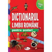 DICTIONARUL LIMBII ROMANE PENTRU SCOLARI CLASELE I-IV