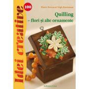 QUILLING - FLORI SI ALTE ORNAMENTE. IDEI CREATIVE 100