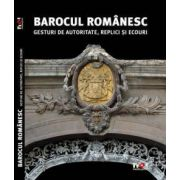 BAROCUL ROMANESC. GESTURI DE AUTORITATE, REPLICI SI ECOURI