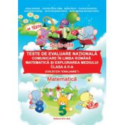 TESTE DE EVALUARE NATIONALA. COMUNICARE IN LIMBA ROMANA. MATEMATICA SI EXPLORAREA MEDIULUI. CLASA A II - a
