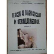 LEXICON AL DIAGNOSTICULUI IN OTORINOLARINGOLOGIE VOL II