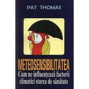 METEOSESNSIBILITATEA. CUM NE INFLUENTEAZA FACTORII CLIMATICI STAREA DE SANATATE