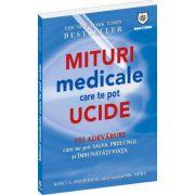 MITURI MEDICALE CARE TE POT UCIDE. 101 ADEVARURI CARE NE POT SALVA, PRELUNGI SI IMBUNATATI VIATA