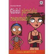 GHIDUL PARINTELUL RESPONSABIL. RELATIA MAMA-FIICA