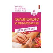 TERAPIA REFLEXOLOGICA APLICATA IN PATOLOGIA FEMEII IN TOATE ETAPELE VIETII