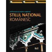 ARHITECTURA SI PROIECT NATIONAL. STILUL NATIONAL ROMANESC