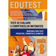 EDUTEST. TESTE DE EVALUARE A COMPETENTELOR MATEMATICE. INVATAREA PRIN TESTE PREDICTIVE, FORMATIVE SI SUMATIVE MATEMATICA CLASA A VIII - a