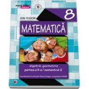 MATEMATICA. ALGEBRA, GEOMETRIE PARTEA A II - A - SEMESTRUL 2 CLASA A VIII - A