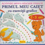 Primul meu caiet cu exercitii grafice 2-3 ani