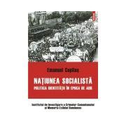 NATIUNEA SOCIALISTA-POLITICA IDENTITATII IN EPOCA DE AUR