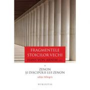 Fragmentele stoicilor vechi. Volumul I - Zenon si discipolii lui Zenon
