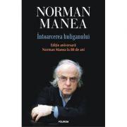 Intoarcerea huliganului - editie aniversara. Norman Manea la 80 de ani.