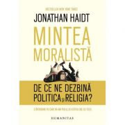 Mintea moralista. De ce ne dezbina politica si religia?