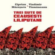 Trei sute de Ceausesti Liliputani