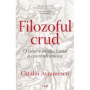 Filozoful crud - O istorie intelectuala a canibalismului