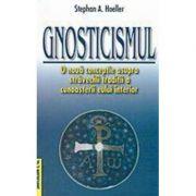 Gnosticismul. O noua conceptie asupra stravechii traditii a cunoasterii eului interior