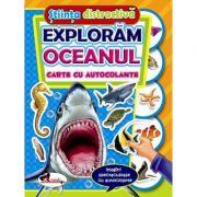 Stiinta distractiva - Exploram oceanul (carte cu autocolante)