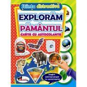 Stiinta distractiva - Exploram pamantul (carte cu autocolante)