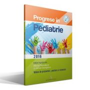 Progrese in pediatrie. Volum de prezentari, postere si rezumate