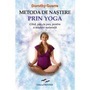 Metoda de nastere prin yoga. Ghid, pas cu pas, pentru o nastere naturala