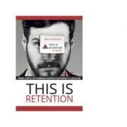 This is retention. Prima carte din Romania despre pastrarea clientilor