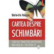 Cartea despre schimbari, cum faci tranzitiile importantre din viata ta