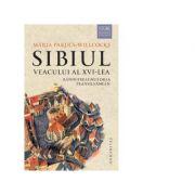 Sibiul veacului al XVI-lea. Randuirea unui oras transilvanean