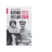 Blestemul Svetlanei. Povestea fiicei lui Stalin